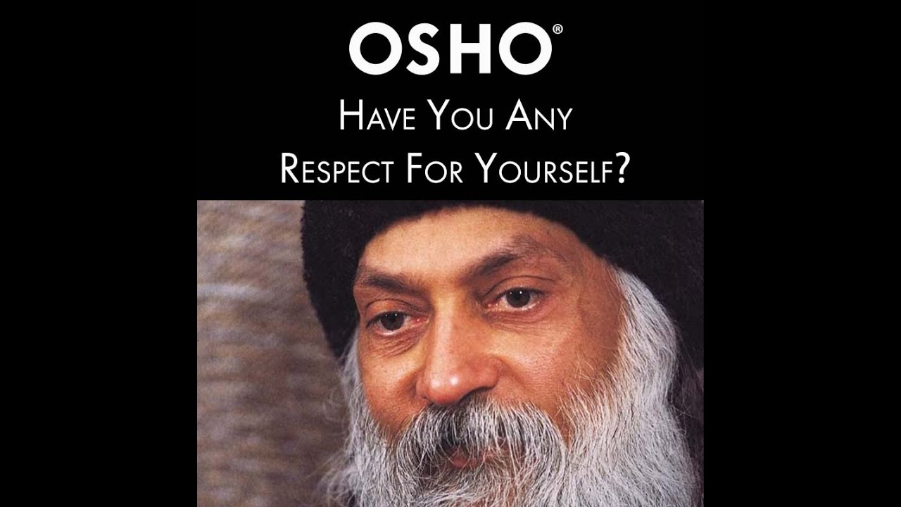 OSHO: Have You Any Respect For Yourself?