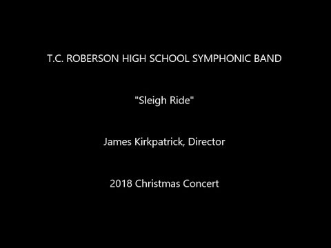 Sleigh Ride  - T.C. Roberson High School Symphonic Band (2018)