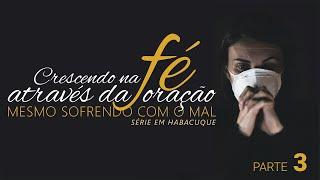 """""""Crescendo na Fé Através da Oração mesmo sofrendo com o mal"""" - #3 - Pr. Anderson J. F. de Abreu"""