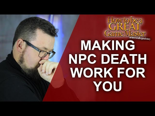 Great GM: Will an NPC Death, Ruin your Game? How to make sure players don't leave - Game Master Tips