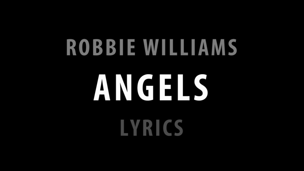 ROBBIE WILLIAMS - ANGELS - LYRICS - YouTube