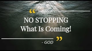 NO STOPPING What Is Coming... GOD‼
