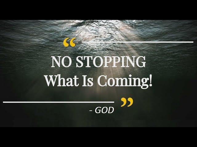 NO STOPPING What Is Coming    GOD‼