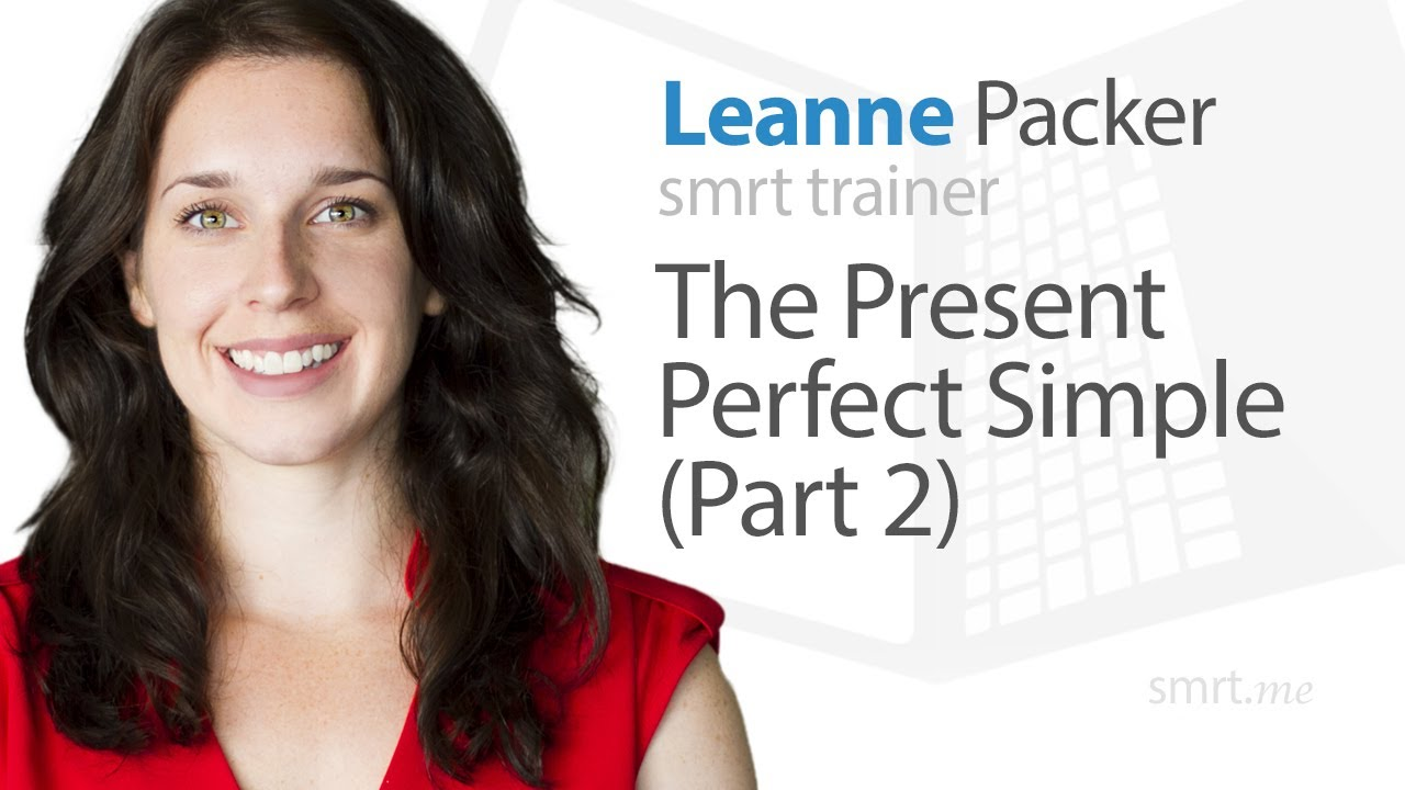 The Present Perfect Simple (Part 2)