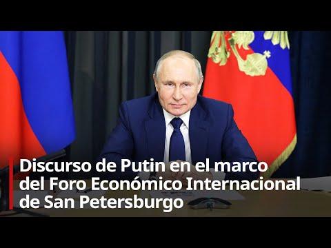 Discurso de Putin en el marco del Foro Económico Internacional de San Petersburgo