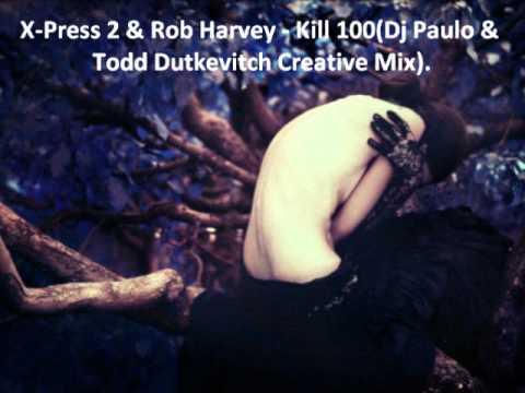X-Press 2 & Rob Harvey - Kill 100(Dj Paulo & Todd Dutkevitch Creative Mix).
