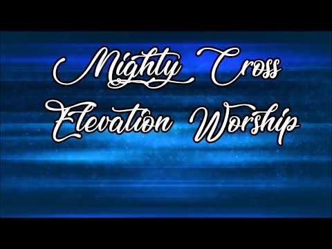 Mighty Cross - Elevation Worship