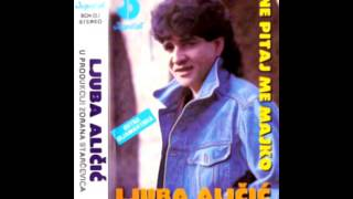 Ljuba Alicic - Uveo cvet - (Audio 1992)