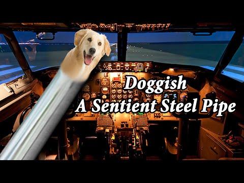 Doggish: A Sentient Steel Pipe