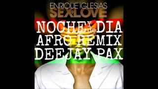 Enrique Iglesias - Noche Y De Dia - (Dj Pax Remix) - AFRO 2015