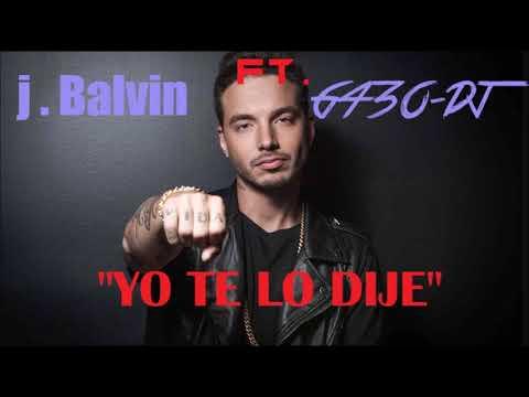 J.Balvin ft. G43O-DJ - Yo Te Lo Dije