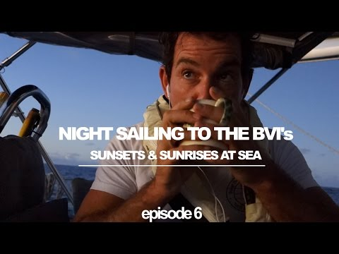 Night Sailing to the BVI's: Sunsets and Sunrises at Sea (Sailing Ruby Rose) Ep 6