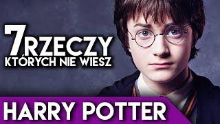 7 rzeczy, których nie wiesz - HARRY POTTER!
