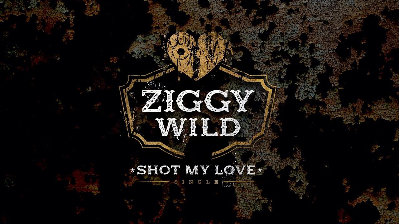 Ziggy Wild - Shot My Love