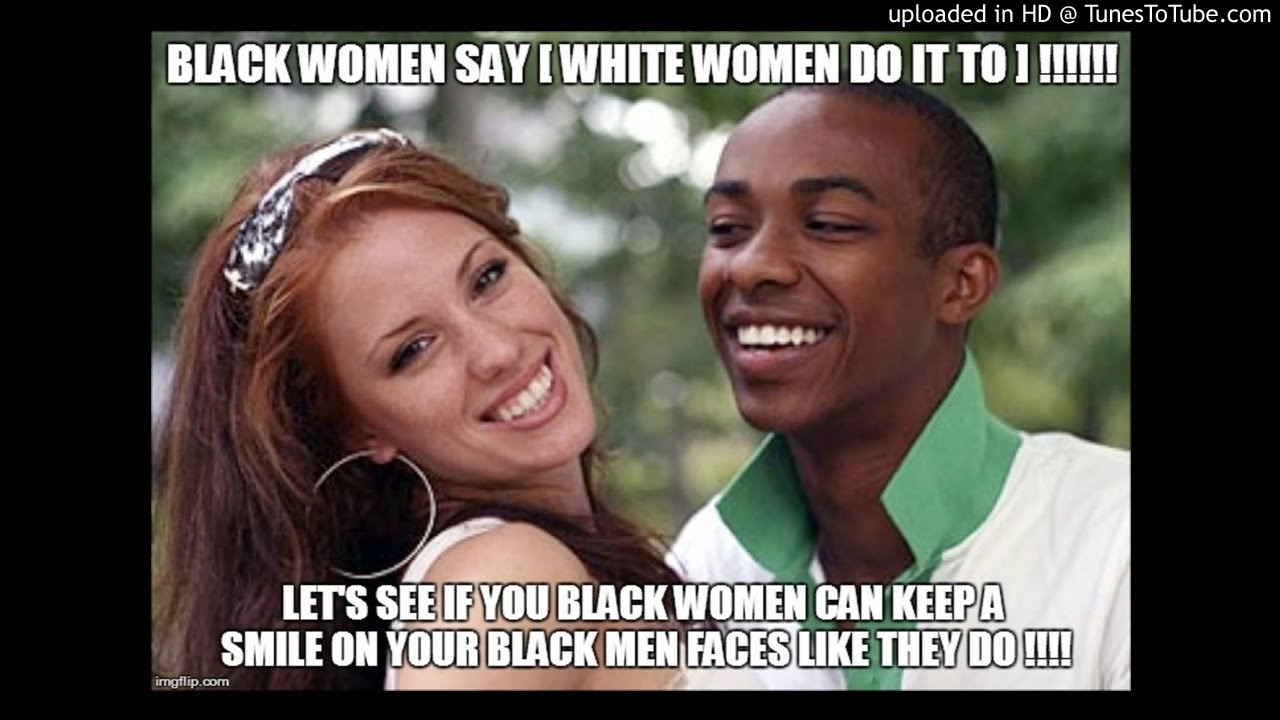 why do all white women want black guys