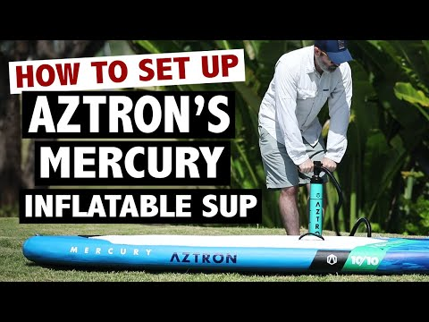How to Set Up the Aztron MERCURY Inflatable SUP