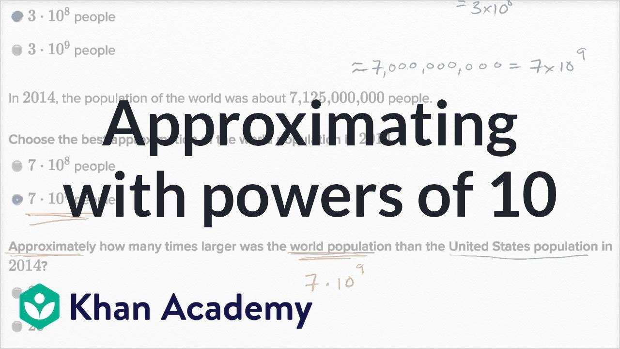 Approximating with powers of 10 (video) | Khan Academy