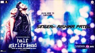 Phir Bhi Tumko Chaahungi | Half Girlfriend | Shraddha Kapoor | cover by Rishika Patel