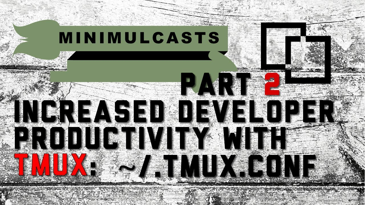 Increased Developer Productivity with Tmux, Part 2: ~/ tmux conf