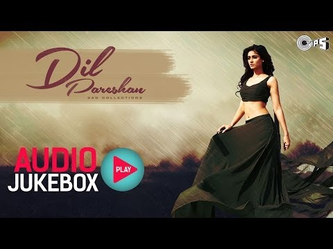Dil Pareshan - Best Hindi Sad Songs | Audio Jukebox