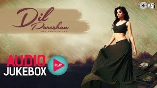 Dil Pareshan - Best Hindi Sad Songs | Audio Jukebox