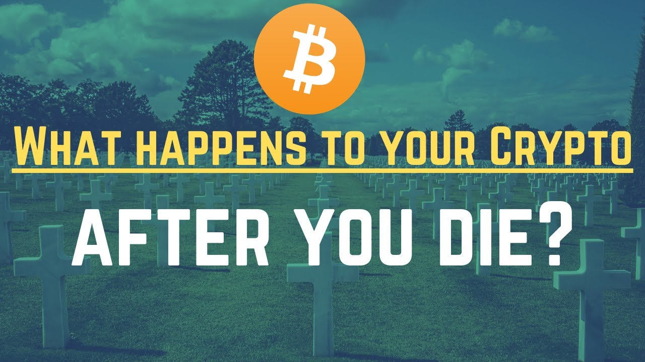 What happens to cryptocurrency when you die