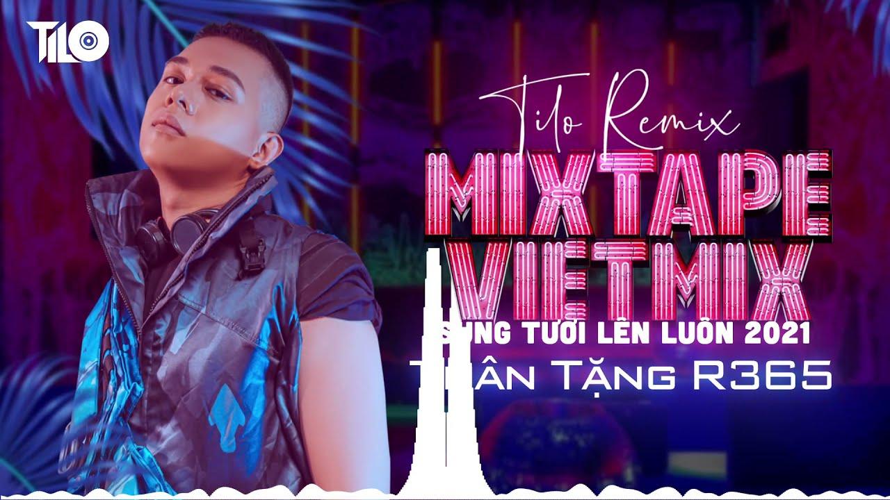 Mixtape  R365Win Huyền Thoại Trở Lại - Vietmix 2021 - Sung Tươi Lên Luôn - Tilo Mix