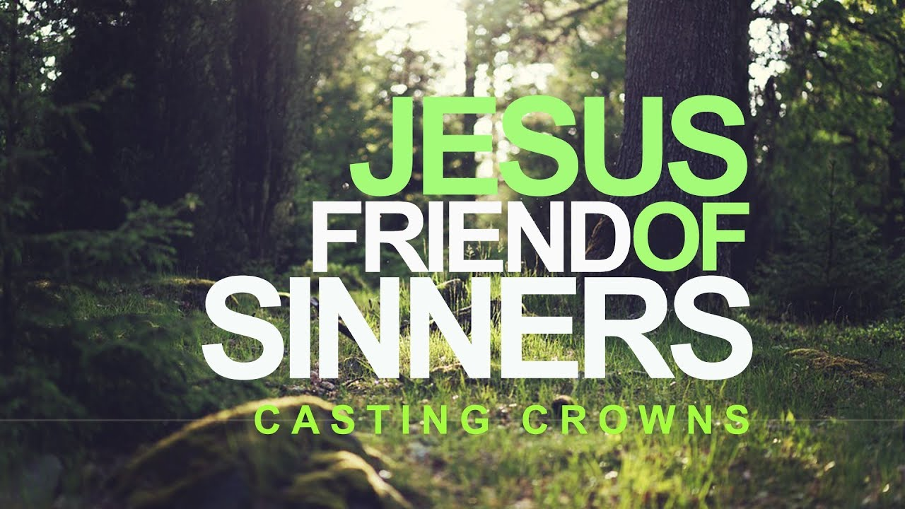 JESUS FRIEND OF SINNERS CHORDS (ver 2) by Casting Crowns ...