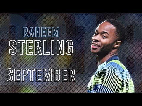 Raheem Sterling - SEPTEMBER 2018 - Mind-blowing Skills & Goals | HD