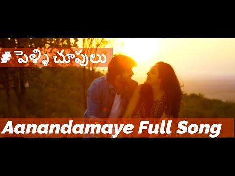Aanandamaye Full Song ||  Pelli Choopulu...