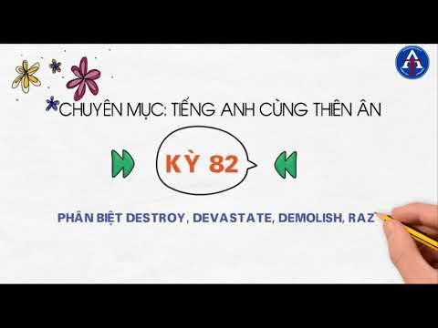[TIẾNG ANH CÙNG THIÊN ÂN] - Kỳ 82 : Phân Biệt Destroy, Devastate, Demolish, Raze, Vandalize, Spoil