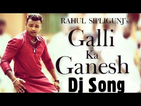 Galli Ka Ganesh Rahul Sipligunj Dj Remix by 2017 Dj Deepak