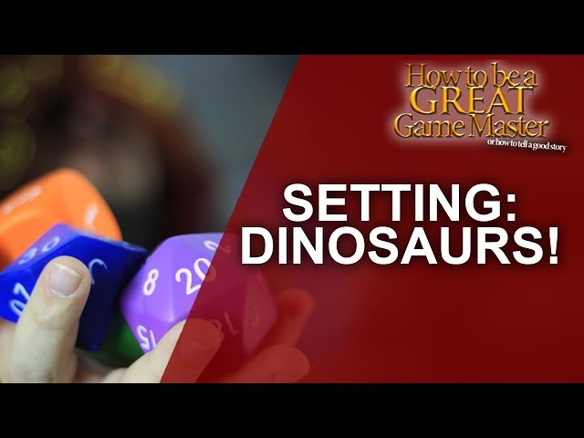 Great GM - Dinosaur Setting for your Tabletop RPG Game - Great Game Master Tips, Dungeon Master tips