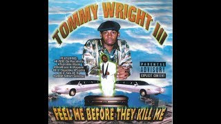 Tommy Wright III - Feel Me Before They Kill Me (Full Album)