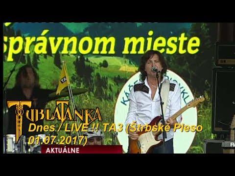 Tublatanka - Dnes / LIVE !! TA3 (Štrbské Pleso 01.07.2017)