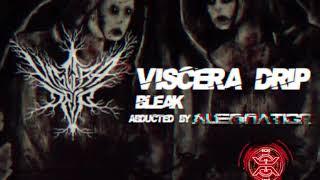 Viscera Drip - Bleak (Abducted by Alien:Nation)