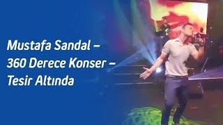Mustafa Sandal – 360 Derece Konser – Tesir Altında