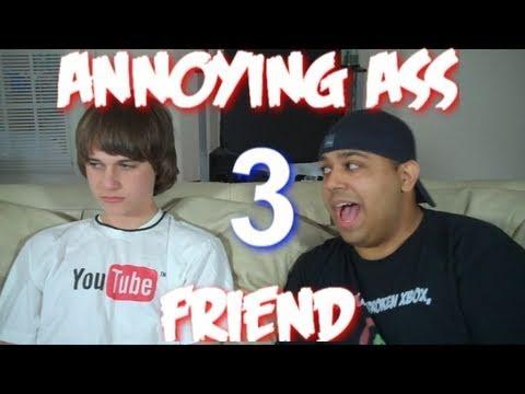 Annoying Ass Friend 3