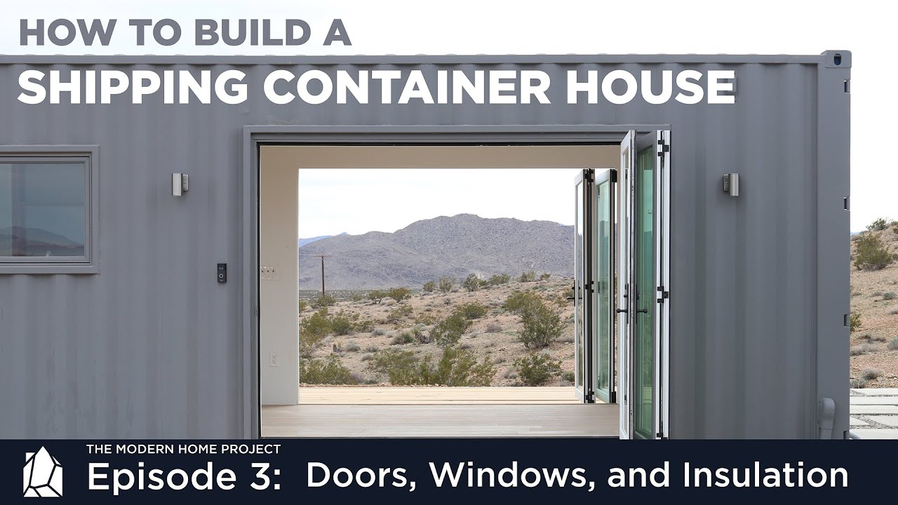 Building A Shipping Container Home Ep03 Doors Windows And Insulation