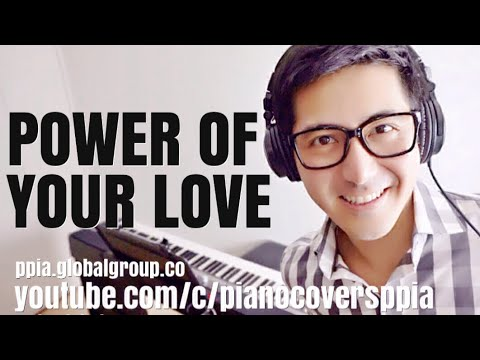 The Power of Your Love - Piano Covers