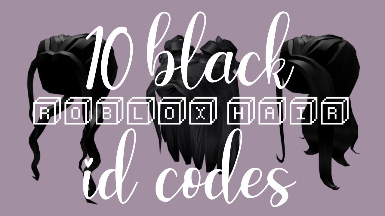 Adorable Long Black Hair Roblox 10 Black Roblox Hair Id Codes Bvbylou Youtube