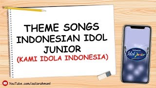 THEME LAGU INDONESIAN IDOL JUNIOR - Kami Idola Indonesia (Lirik + Download)