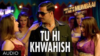 Once Upon A Time In Mumbaai Dobaara Tu Hi Khwahish Full Song (Audio) | Akshay, Imran, Sonakshi