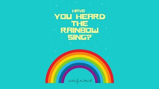 Have You Heard The Rainbow Sing