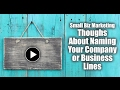 Thoughts About Naming Your Company or Business Lines - Small Business Marketing
