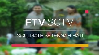 FTV SCTV - Soulmate Setengah Hati