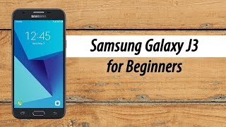Samsung Galaxy J3 How to Use for Beginners