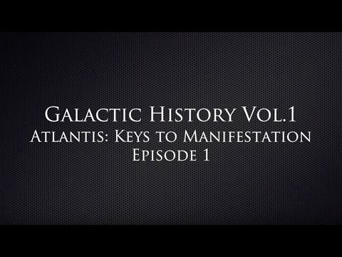 Galactic History - Atlantis: The Keys of Manifestation - Episode 1