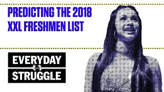 Predicting the 2018 XXL Freshmen List | Everyday Struggle