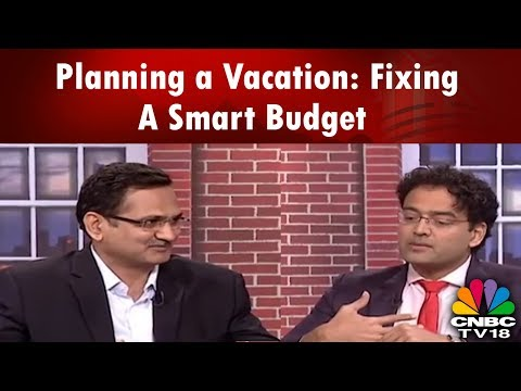 MONEY MONEY MONEY | Planning a Vacation: Fixing a Smart Budget | CNBC TV18